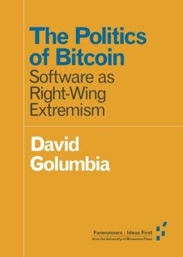 The politics of bitcoin software as right wing extremism